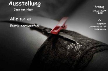 """Das Werbefoto für die Ausstellung """"Alle tun es"""". Darauf zu sehen ist ein in schwarze Strapse gehüllter Oberschenkel, Die Strapse wird zusätzlich von einer roten Wäscheklammer gehalten. Es enthält außerdem die Aufschrift """"Ausstellung, Joan van Hout, Alle tun es, Erotik barrierefrei, Freitag 20.03,2020 um 19:30 Uhr, im Südpunkt in der Pillenreuther Straße. 147 in 90459 Nürnberg."""